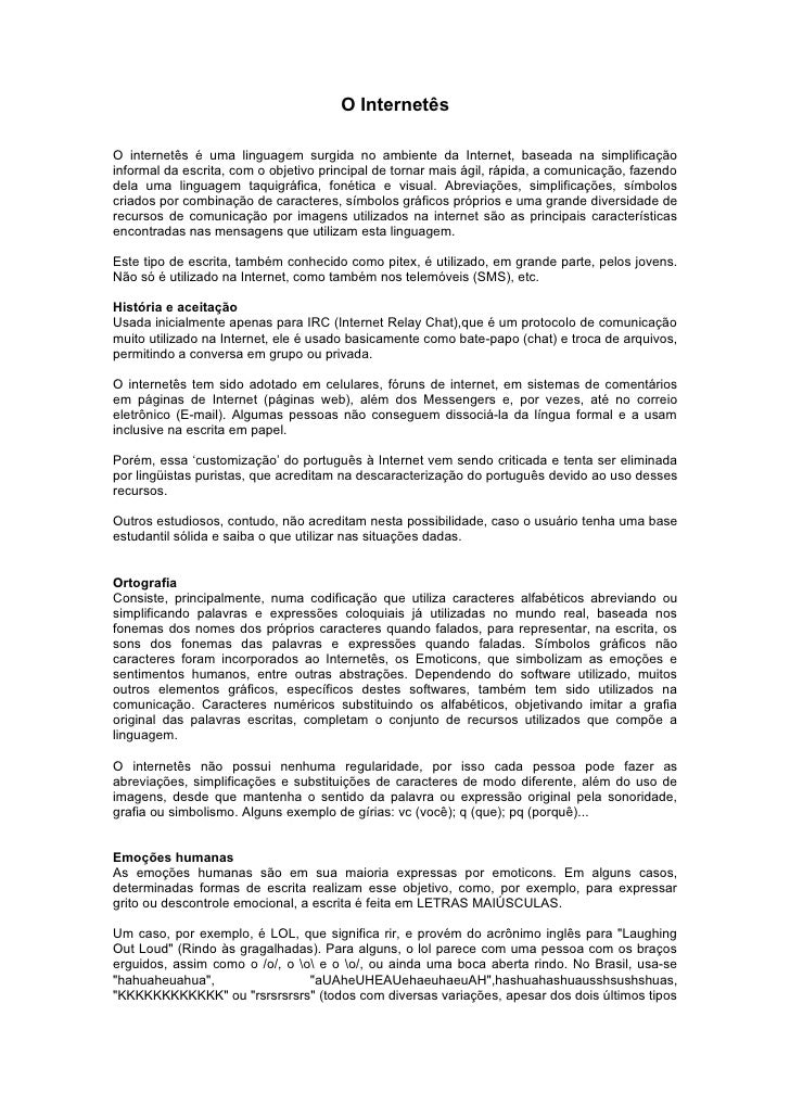 O Internetês  O internetês é uma linguagem surgida no ambiente da Internet, baseada na simplificação informal da escrita, ...