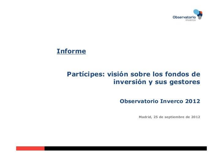 Informe  Partícipes: visión sobre los fondos de                inversión y sus gestores                 Observatorio Inver...
