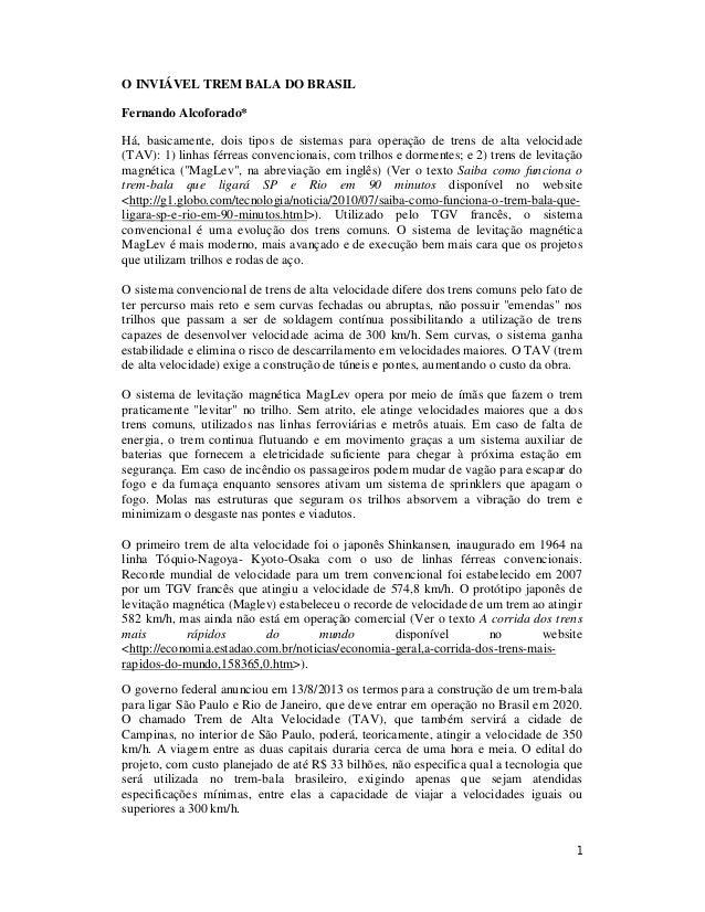 1 O INVIÁVEL TREM BALA DO BRASIL Fernando Alcoforado* Há, basicamente, dois tipos de sistemas para operação de trens de al...