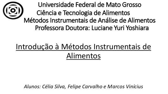 Universidade Federal de Mato Grosso Ciência e Tecnologia de Alimentos Métodos Instrumentais de Análise de Alimentos Profes...
