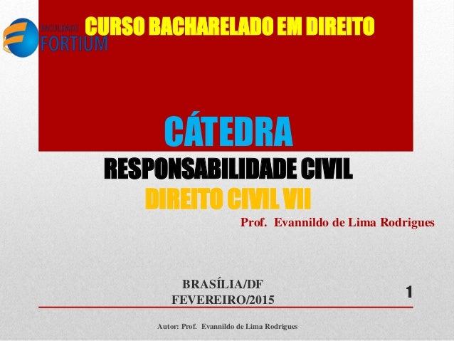 CURSO BACHARELADO EM DIREITO BRASÍLIA/DF FEVEREIRO/2015 Autor: Prof. Evannildo de Lima Rodrigues 1 CÁTEDRA RESPONSABILIDAD...