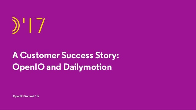 OpenIO Summit '17 A Customer Success Story: OpenIO and Dailymotion