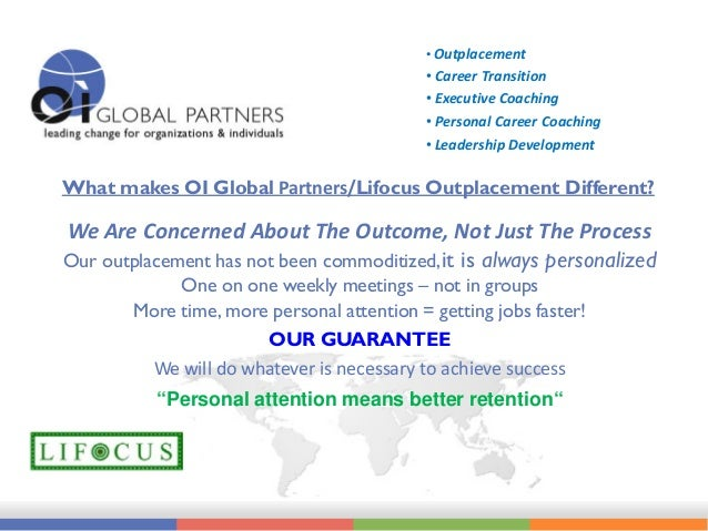 • Outplacement • Career Transition • Executive Coaching • Personal Career Coaching • Leadership Development What makes OI ...