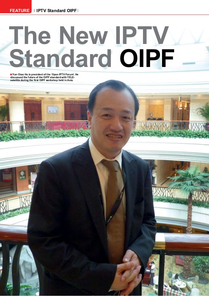 FEATURE               IPTV Standard OIPFThe New IPTVStandard OIPF■ Yun Chao Hu is president of the 'Open IPTV Forum'. Hedi...
