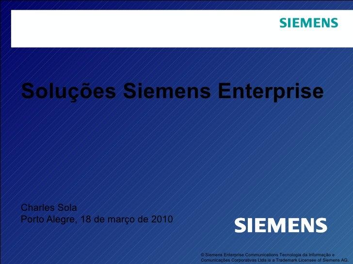 Soluções Siemens Enterprise Charles Sola Porto Alegre, 18 de março de 2010 © Siemens Enterprise Communications Tecnologia ...