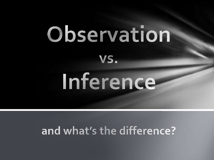 Observationvs.Inferenceand what's the difference?<br />