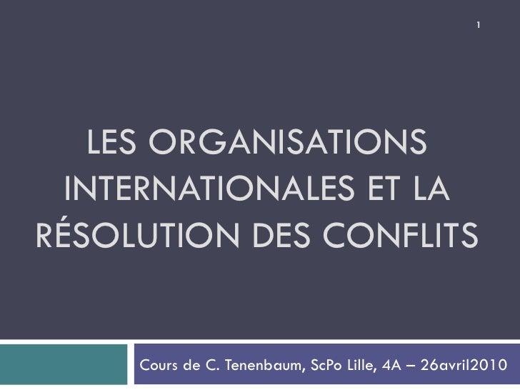 LES ORGANISATIONS INTERNATIONALES ET LA RÉSOLUTION DES CONFLITS Cours de C. Tenenbaum, ScPo Lille, 4A – 26avril2010