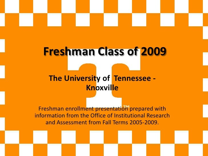 Freshman Class of 2009<br />The University of  Tennessee - Knoxville<br />Freshman enrollment presentation prepared with i...