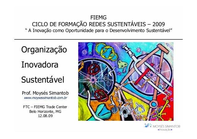 """FIEMG    CICLO DE FORMAÇÃO REDES SUSTENTÁVEIS – 2009 """" A Inovação como Oportunidade para o Desenvolvimento Sustentável""""Org..."""