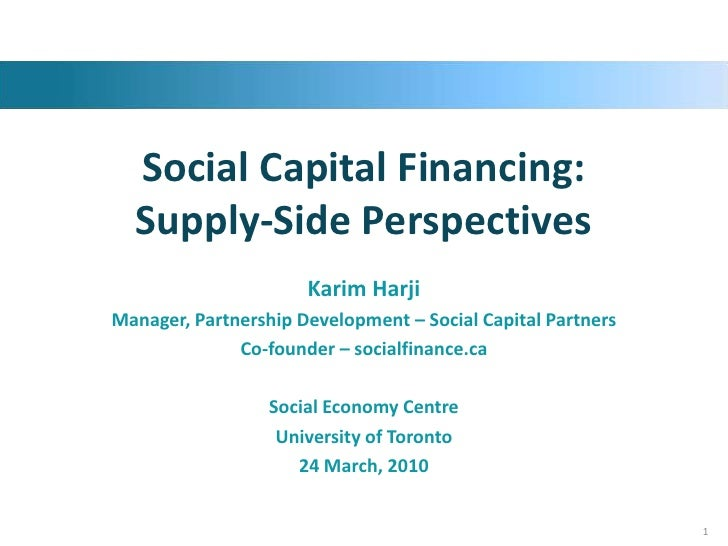 Social Capital Financing: Supply-Side Perspectives<br />Karim Harji<br />Manager, Partnership Development – Social Capital...