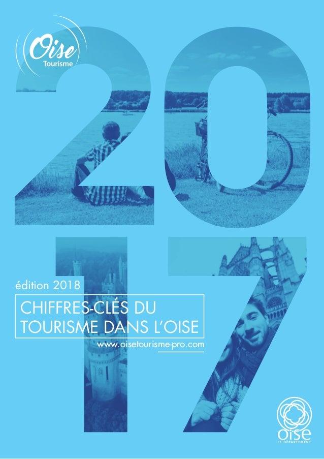 CHIFFRES-CLÉS DU TOURISME DANS L'OISE édition 2018 www.oisetourisme-pro.com
