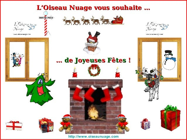 http://www.oiseaunuage.com L'Oiseau Nuage vous souhaite …L'Oiseau Nuage vous souhaite … …… ddee JJooyyeeuusseess FFêêttees...