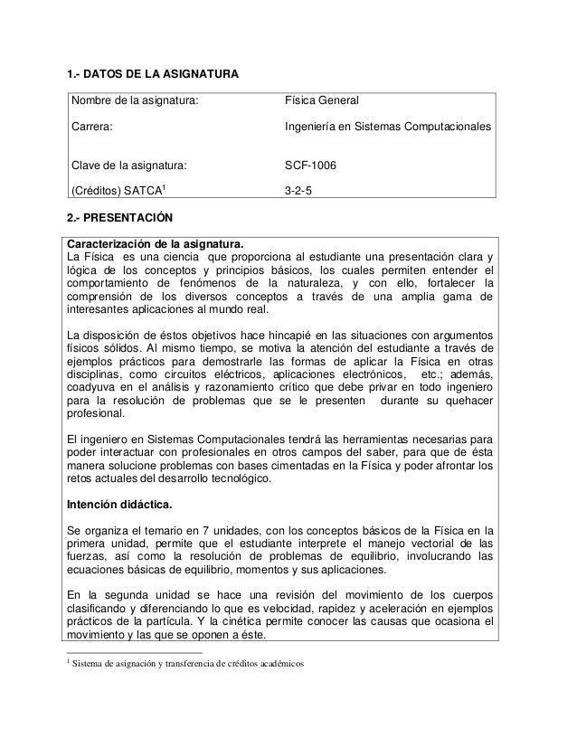 1.- DATOS DE LA ASIGNATURA Nombre de la asignatura: Carrera: Clave de la asignatura: (Créditos) SATCA1 Física General Inge...