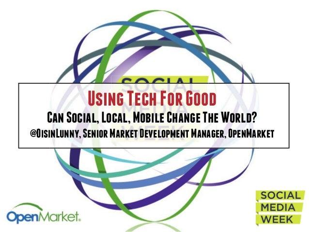 UsingTechForGood CanSocial,Local,MobileChangeTheWorld? @OisinLunny,SeniorMarketDevelopmentManager,OpenMarket