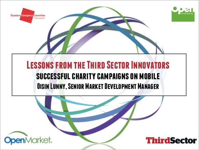 Lessons from the Third Sector Innovators  successful charity campaigns on mobile  Oisin Lunny, Senior Market Development M...