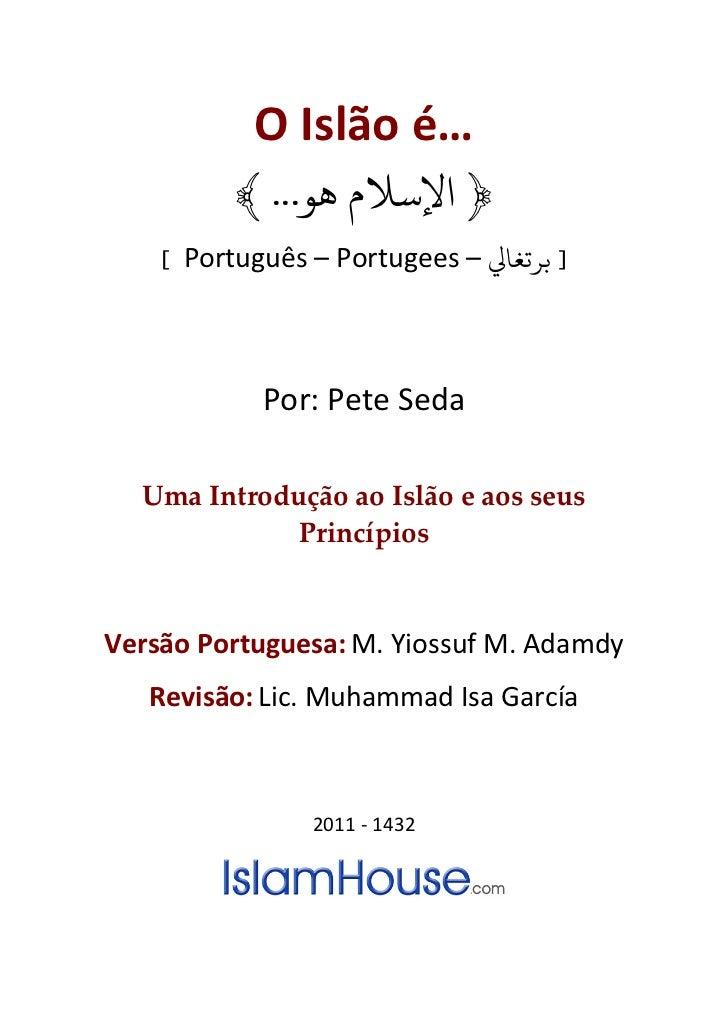 O Islão é…                ﴾ ...﴿ اﻹﺳﻼم ﻫﻮ          [ Português – Portugees – ] ﺮﺗﻐﺎﻲﻟ                      Por: Pete S...