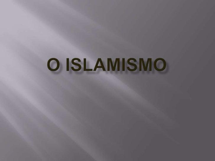 O Islamismo <br />
