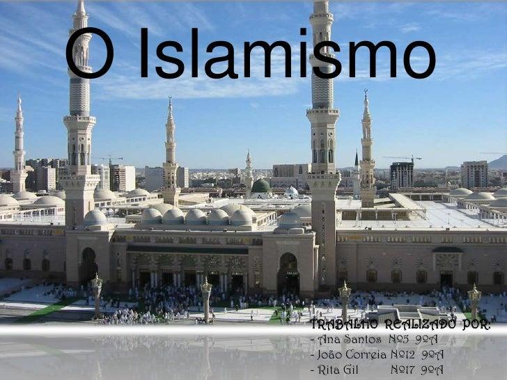 O Islamismo<br />TRABALHO  REALIZADO  POR:<br /><ul><li> Ana Santos  Nº5  9ºA