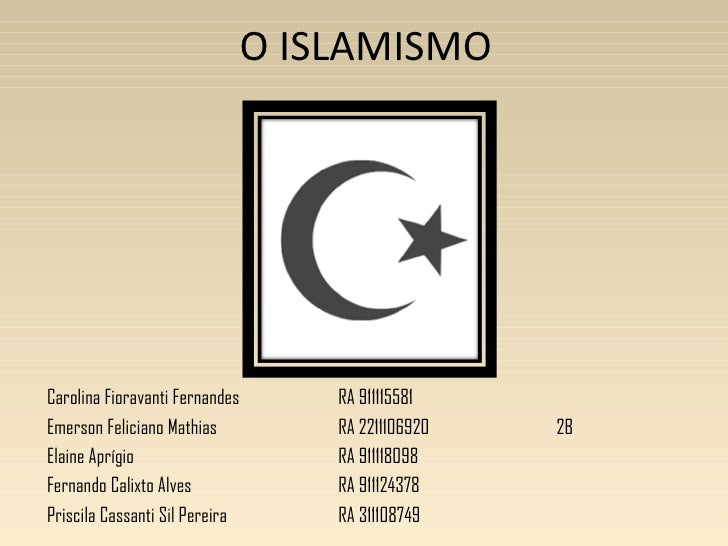 O ISLAMISMOCarolina Fioravanti Fernandes       RA 911115581Emerson Feliciano Mathias           RA 2211106920   2BElaine Ap...