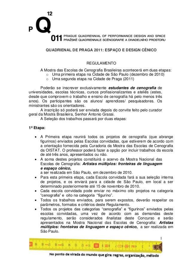 1 QUADRIENAL DE PRAGA 2011: ESPAÇO E DESIGN CÊNICO REGULAMENTO A Mostra das Escolas de Cenografia Brasileiras acontecerá e...