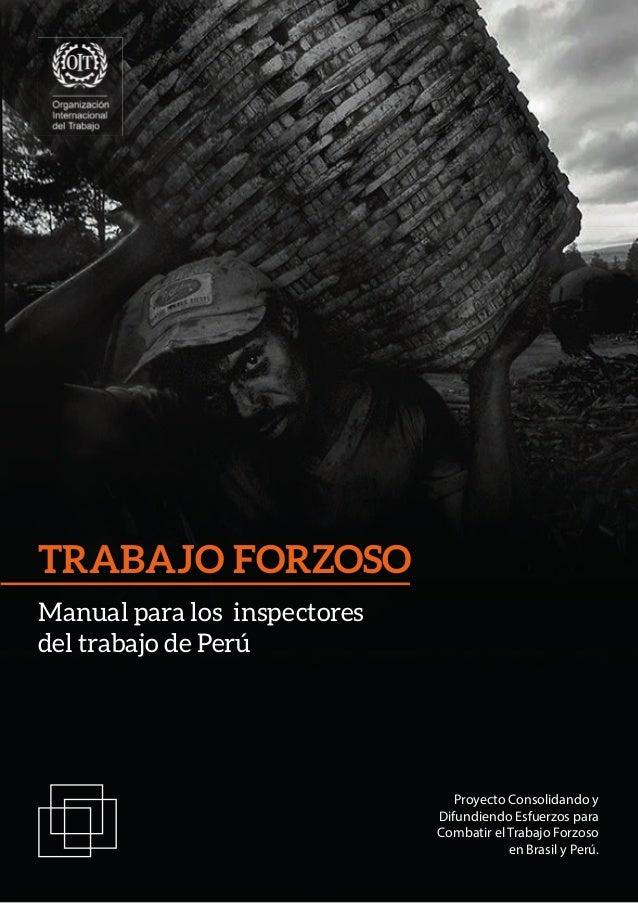 1 TRABAJO FORZOSO Manual para los inspectores del trabajo de Perú Proyecto Consolidando y Difundiendo Esfuerzos para Comba...