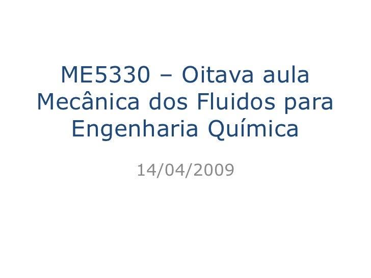 ME5330 – Oitava aula Mecânica dos Fluidos para   Engenharia Química         14/04/2009