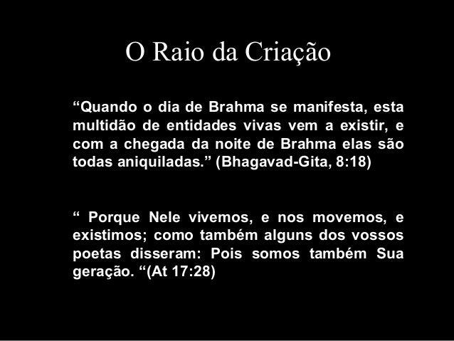 """""""Quando o dia de Brahma se manifesta, esta multidão de entidades vivas vem a existir, e com a chegada da noite de Brahma e..."""