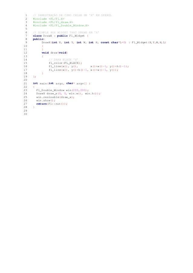 1 // DEMOSTRAÇÃO DE COMO CRIAR UM 'X' EM OPENGL 2 #include <FL/Fl.H> 3 #include <FL/fl_draw.H> 4 #include <FL/Fl_Double_Wi...
