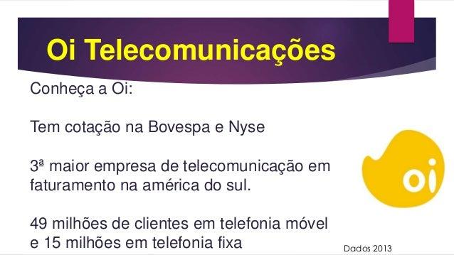 Oi Telecomunicações Conheça a Oi: Tem cotação na Bovespa e Nyse 3ª maior empresa de telecomunicação em faturamento na amér...