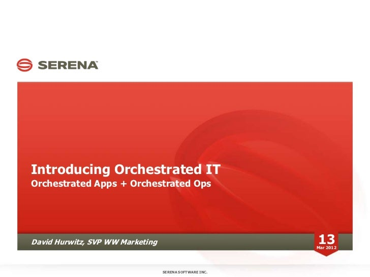 Introducing Orchestrated ITOrchestrated Apps + Orchestrated OpsDavid Hurwitz, SVP WW Marketing                          13...