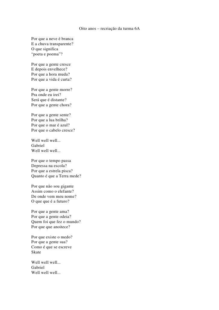 """Oito anos – recriação da turma 6APor que a neve é brancaE a chuva transparente?O que significa""""poeta e poema""""?Por que a ge..."""