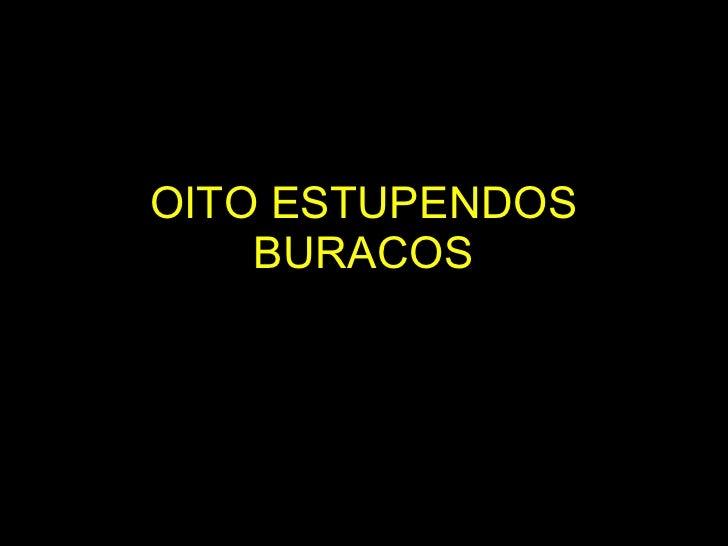 OITO ESTUPENDOS BURACOS