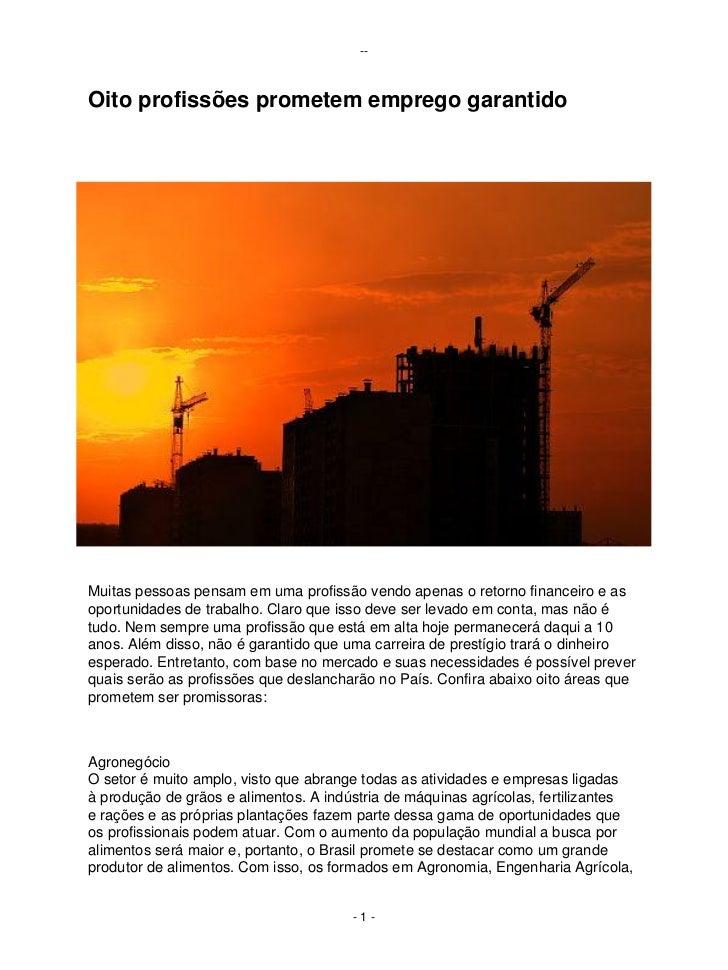 --Oito profissões prometem emprego garantidoMuitas pessoas pensam em uma profissão vendo apenas o retorno financeiro e aso...
