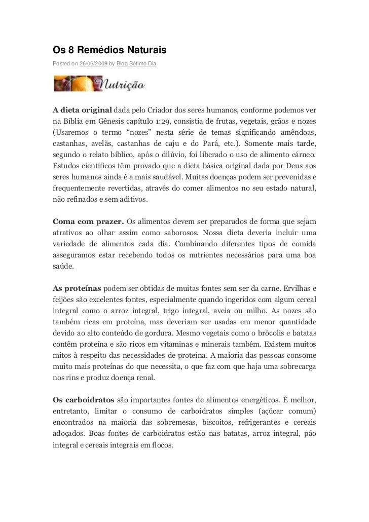 Os 8 Remédios NaturaisPosted on 26/06/2009 by Blog Sétimo DiaA dieta original dada pelo Criador dos seres humanos, conform...