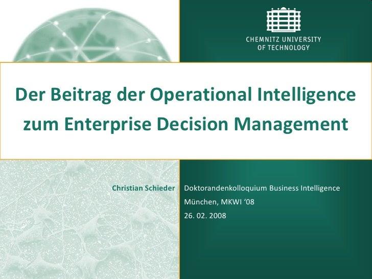 Der Beitrag der Operational Intelligence  zum Enterprise Decision Management             Christian Schieder   Doktorandenk...