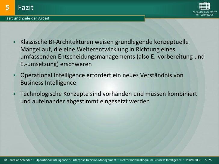 Fazit Fazit und Ziele der Arbeit            Klassische BI-Architekturen weisen grundlegende konzeptuelle            Mänge...