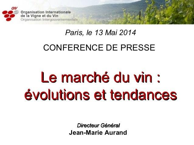 Paris, le 13 Mai 2014 CONFERENCE DE PRESSE Le marché du vin :Le marché du vin : évolutions et tendancesévolutions et tenda...