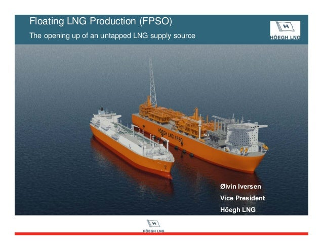 Øivin Iversen Vice President Höegh LNG Floating LNG Production (FPSO) The opening up of an untapped LNG supply source
