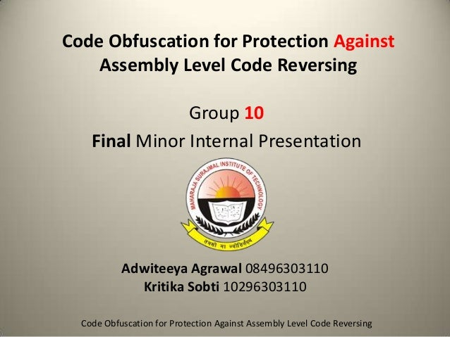 Code Obfuscation for Protection Against Assembly Level Code Reversing Group 10 Final Minor Internal Presentation  Adwiteey...