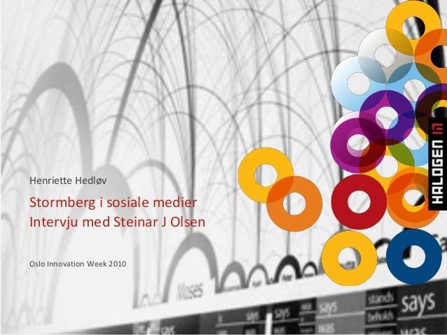 Stormberg i sosiale medier  Intervju med Steinar J Olsen  Oslo Innovation Week 2010 Henriette Hedløv