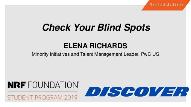 ELENA RICHARDS Minority Initiatives and Talent Management Leader, PwC US Check Your Blind Spots