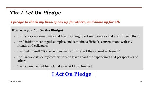 PwC | Blind spots I pledge to check my bias, speak up for others, and show up for all. How can you Act On the Pledge? ● I ...