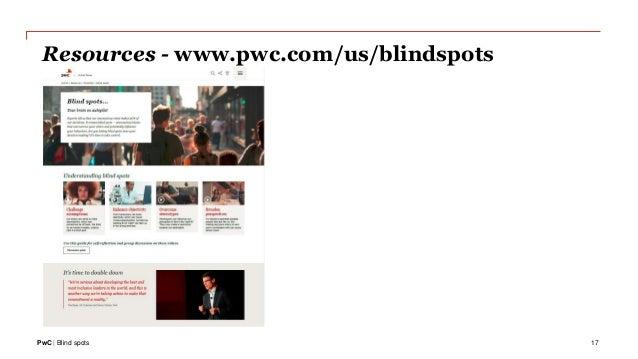 PwC | Blind spots 17 Resources - www.pwc.com/us/blindspots