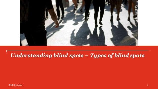 PwC | Blind spots Understanding blind spots – Types of blind spots 9