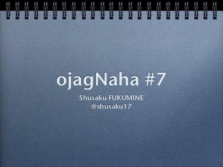 ojagNaha #7  Shusaku FUKUMINE     @shusaku17