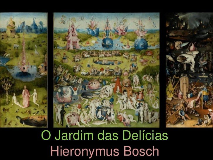 O Jardim das Delícias Hieronymus Bosch