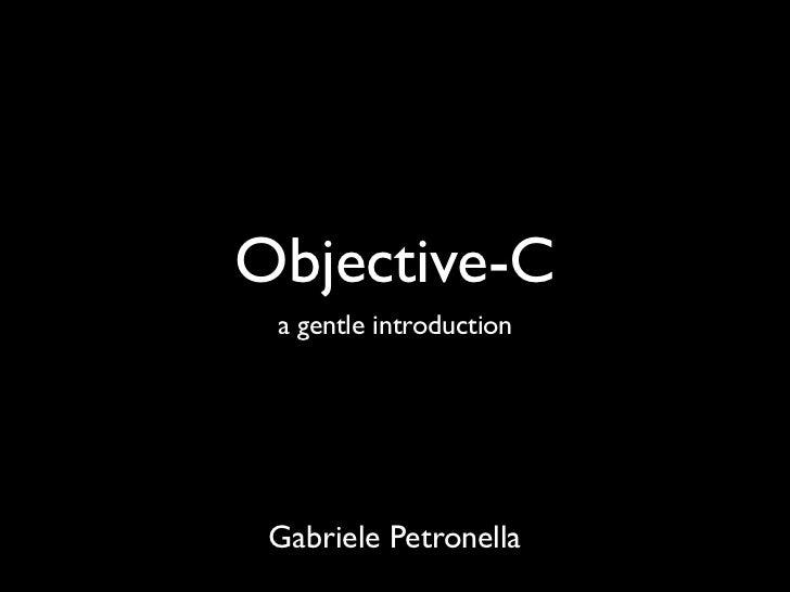 Objective-C a gentle introduction Gabriele Petronella