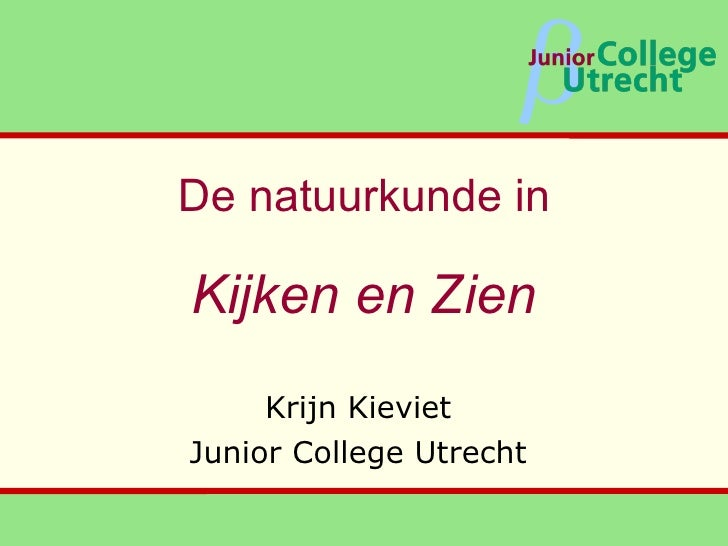 De natuurkunde in Kijken en Zien Krijn Kieviet Junior College Utrecht