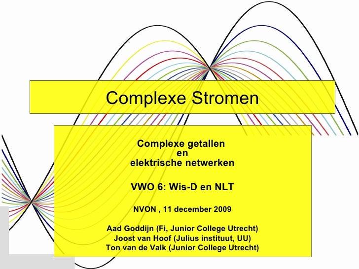 Complexe Stromen Complexe getallen  en elektrische netwerken VWO 6: Wis-D en NLT NVON , 11 december 2009 Aad Goddijn (Fi, ...