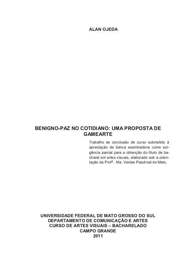 1 ALAN OJEDA BENIGNO-PAZ NO COTIDIANO: UMA PROPOSTA DE GAMEARTE Trabalho de conclusão de curso submetido à apreciação de b...